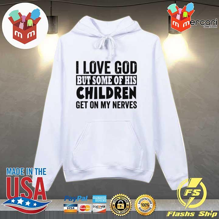 I Love God But Some Of His Children Get On My Nerves Sweats Hoodie