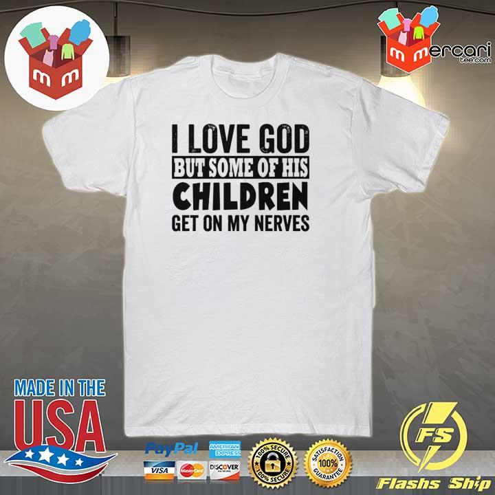 I Love God But Some Of His Children Get On My Nerves Sweatshirt