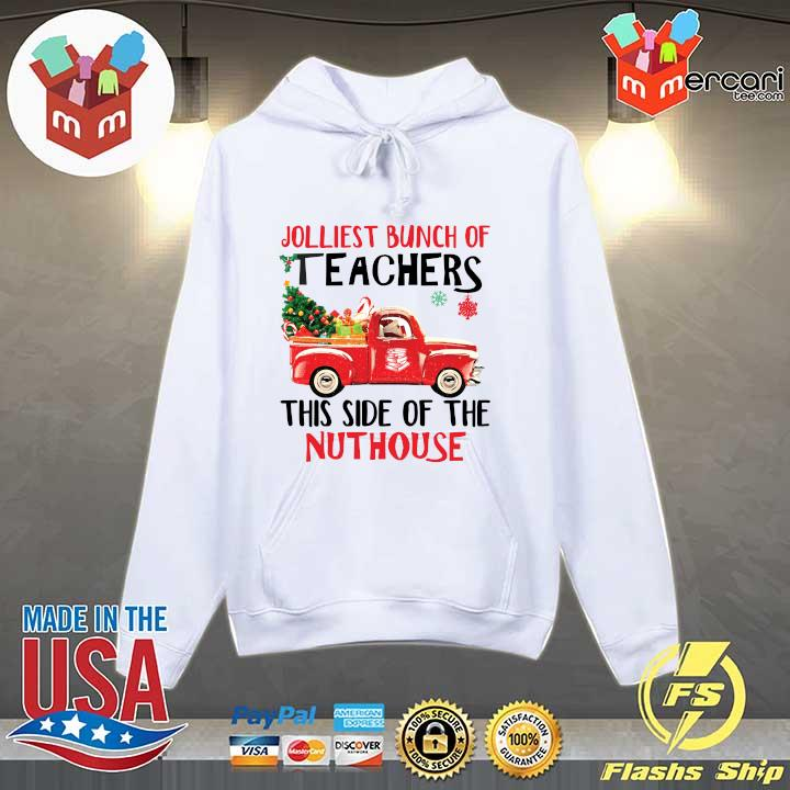 Jolliest Bunch of Teachers This Side Of The Nuthouse Sweats Hoodie
