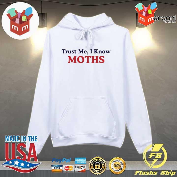 Official nice trust me i know moths s Hoodie