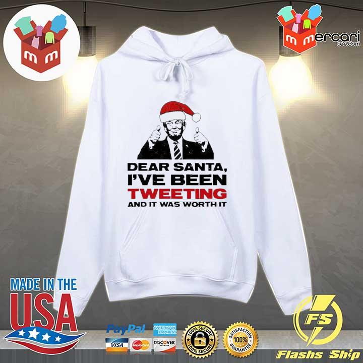 Official trump dear santa i've been tweeting and it was worth it ugly sweats Hoodie