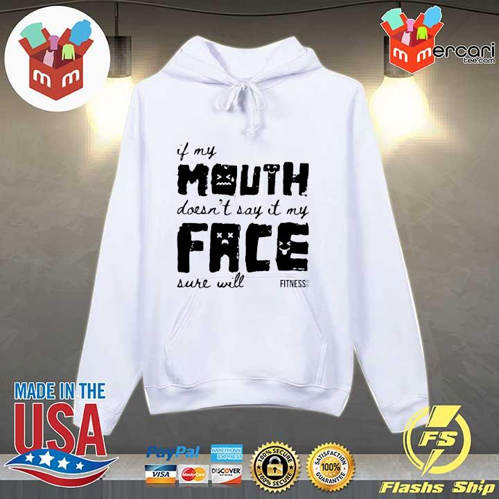 Original if my mouth doesn't say it face sure will sweats Hoodie