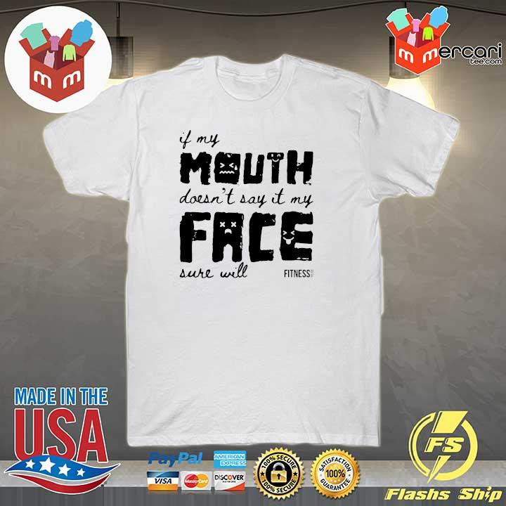 Original if my mouth doesn't say it face sure will sweatshirt