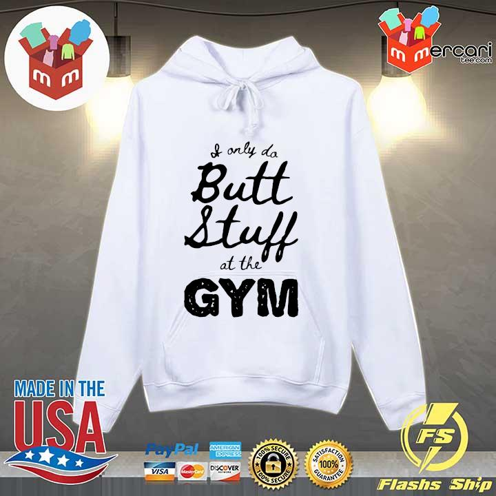 Original if only do butt stuff at the gym s Hoodie