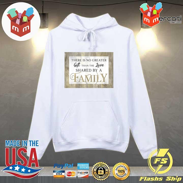 Original there is no greater gift than the love shared by a family s Hoodie
