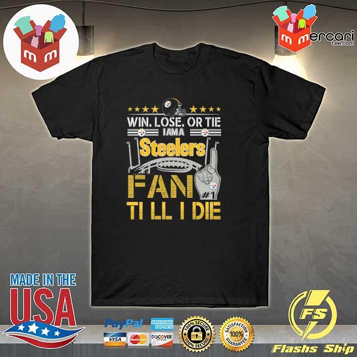 Original win lose or tie i'm a steelers fan till i die sweatshirt