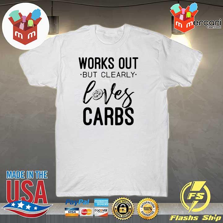 Original works out but clearly loves carbs sweatshirt