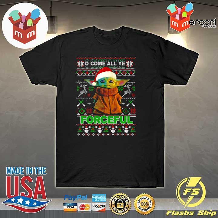 2020 baby yoda o come all ye forceful ugly merry christmas shirt