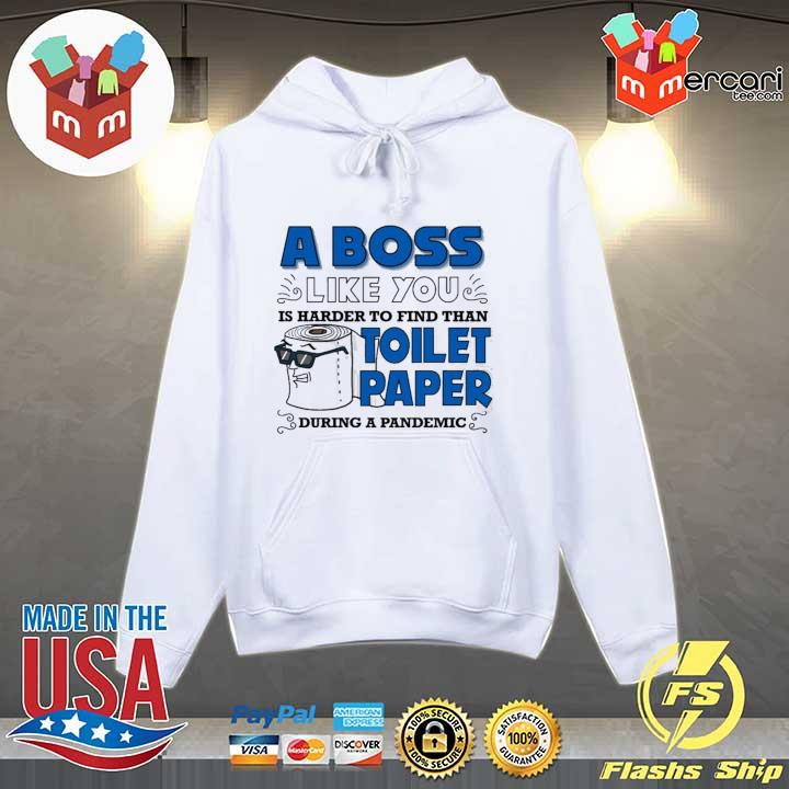 A Boss Like You Is Harder Find Than Toilet Paper During A Pandemic Boss Shirt Hoodie