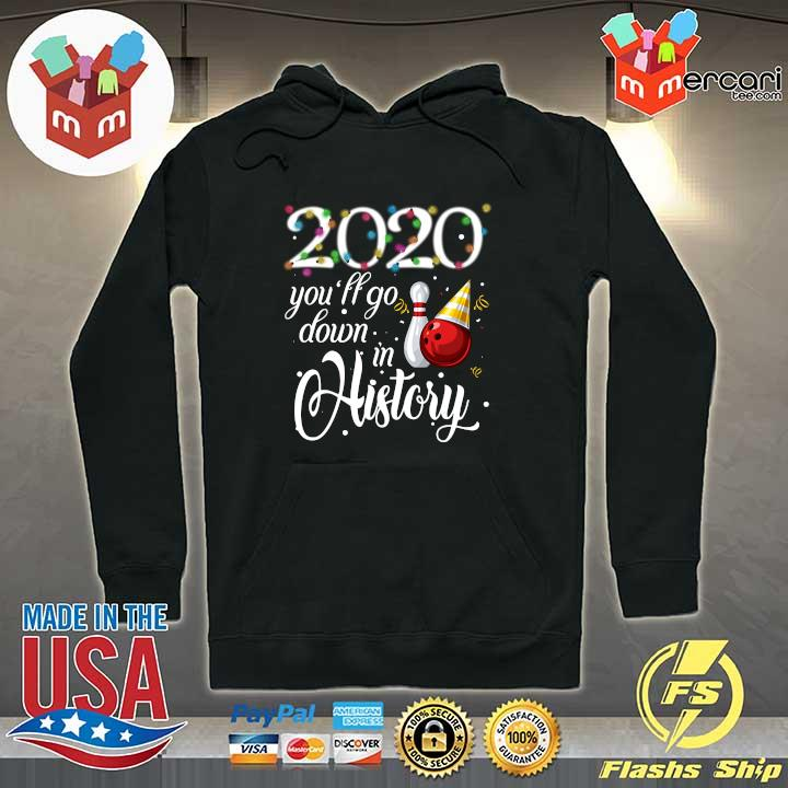 Bowling 2020 You'll Go Down In History Sweats Hoodie