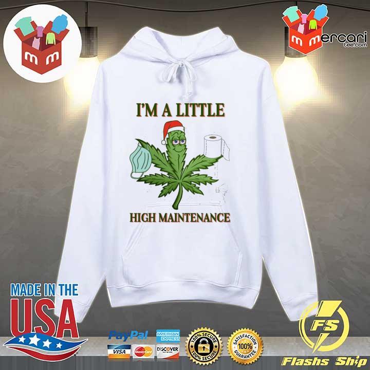 Original weed i'm a little high maintenance christmas sweats Hoodie