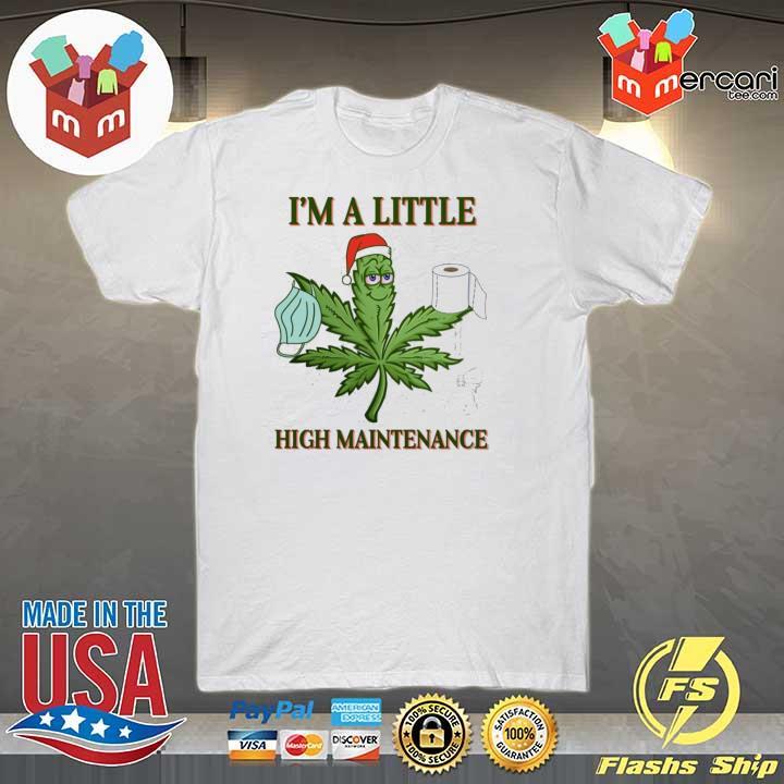 Original weed i'm a little high maintenance christmas sweatshirt