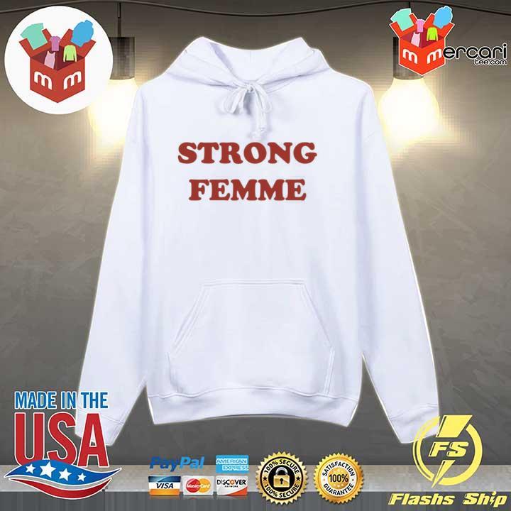 Strong Femme Shirt Hoodie