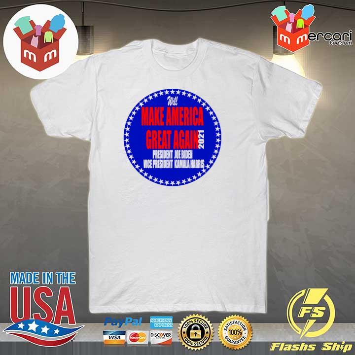 Will Make America Great Again President Joe Biden Vice Kamala Harris 2021 shirt