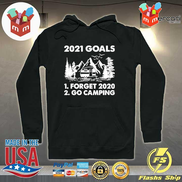 2021 Goals Forget 2020 Go Camping Shirt Hoodie