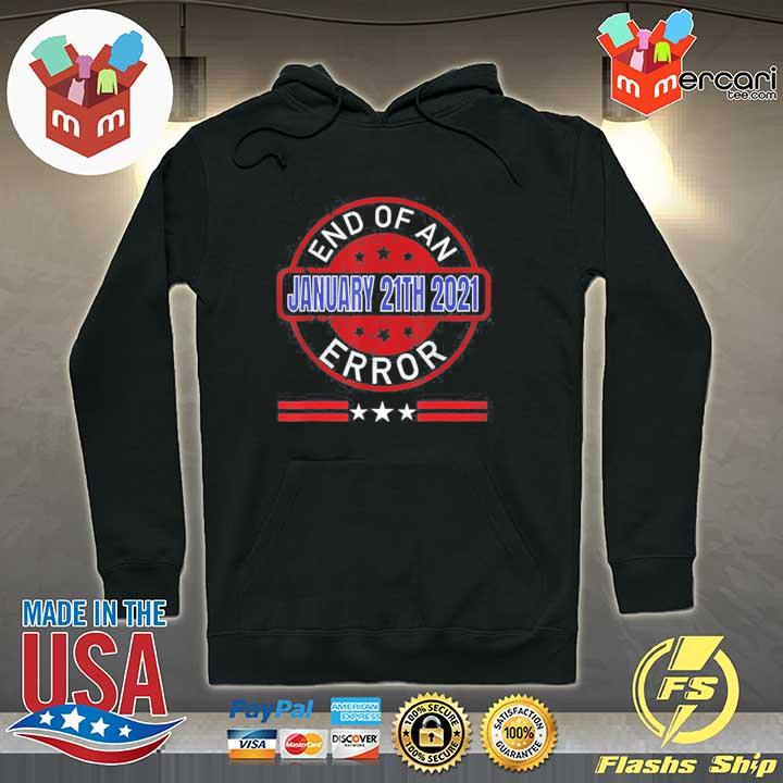 End Of An Error January 20th 2021 US President T-Shirt Hoodie