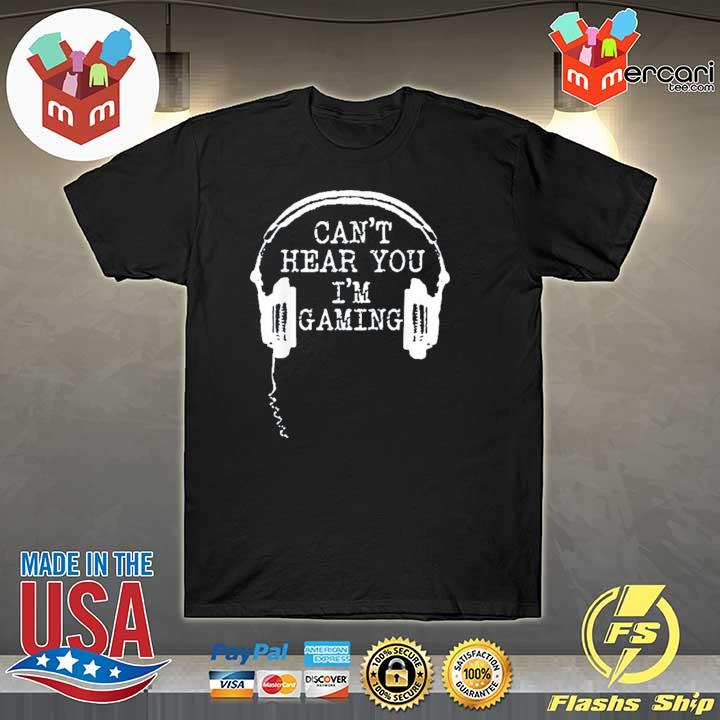 Gamer Gift Headset Can't Hear You I'm Gaming T-Shirt