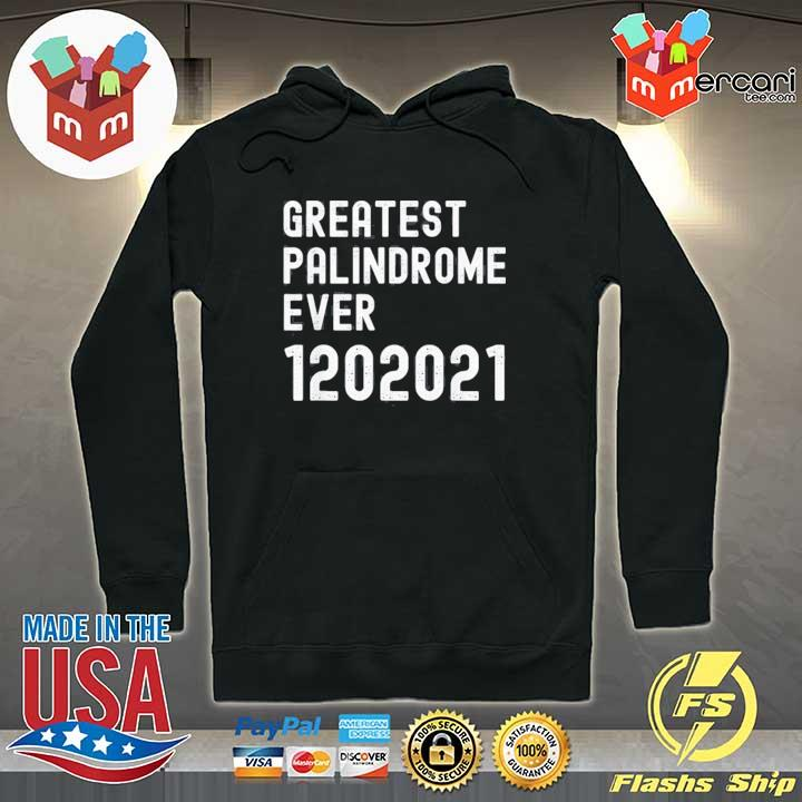 Inauguration Day 2021 Greatest Palindrome Ever 1202021 T-Shirt Hoodie