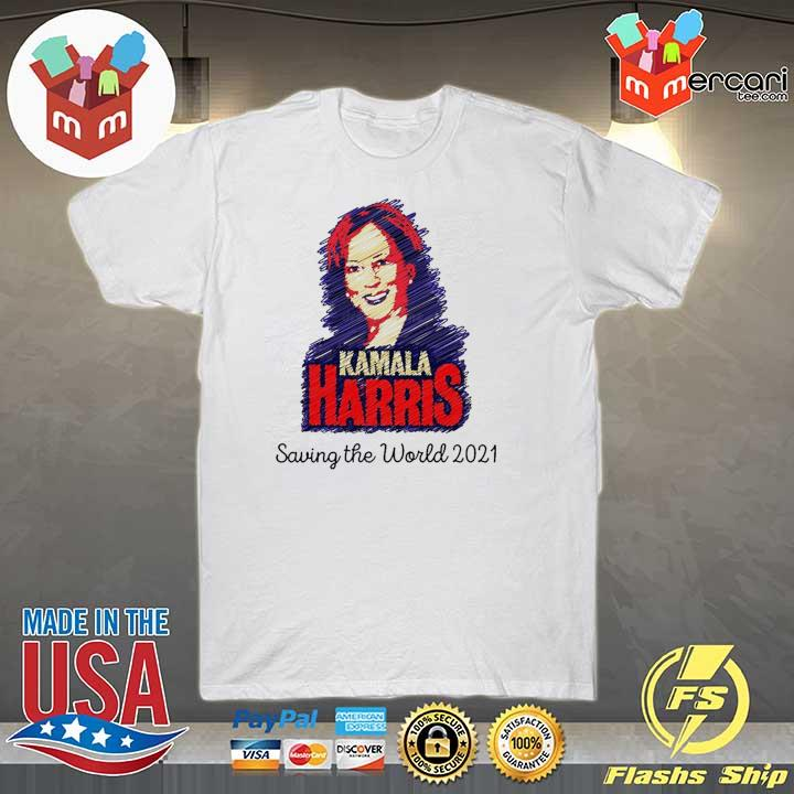 Kamala Harris saving the world 2021 for shirt