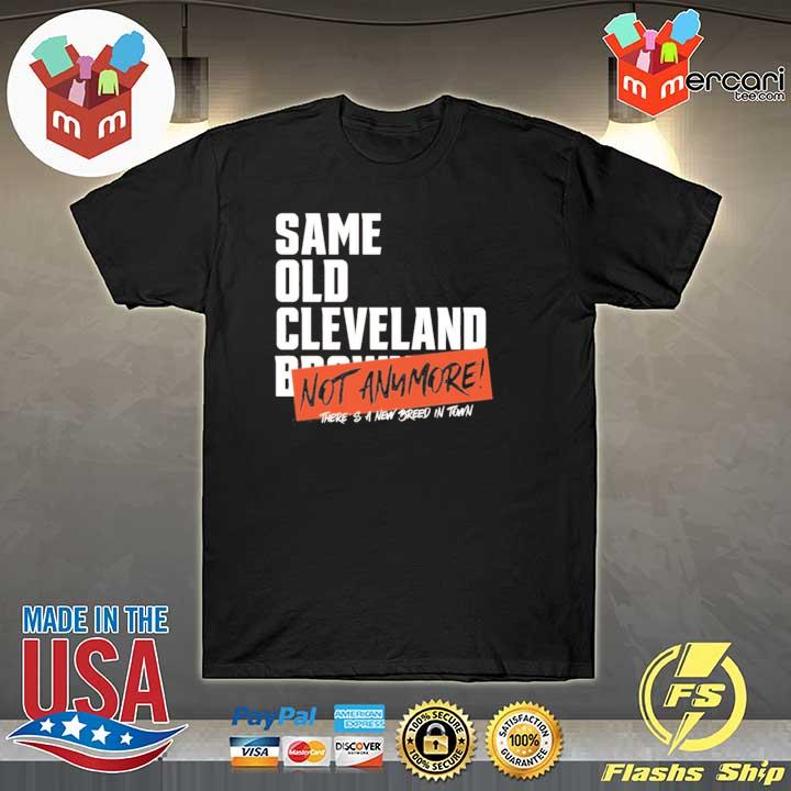 Same old Cleveland browns not anymore shirt