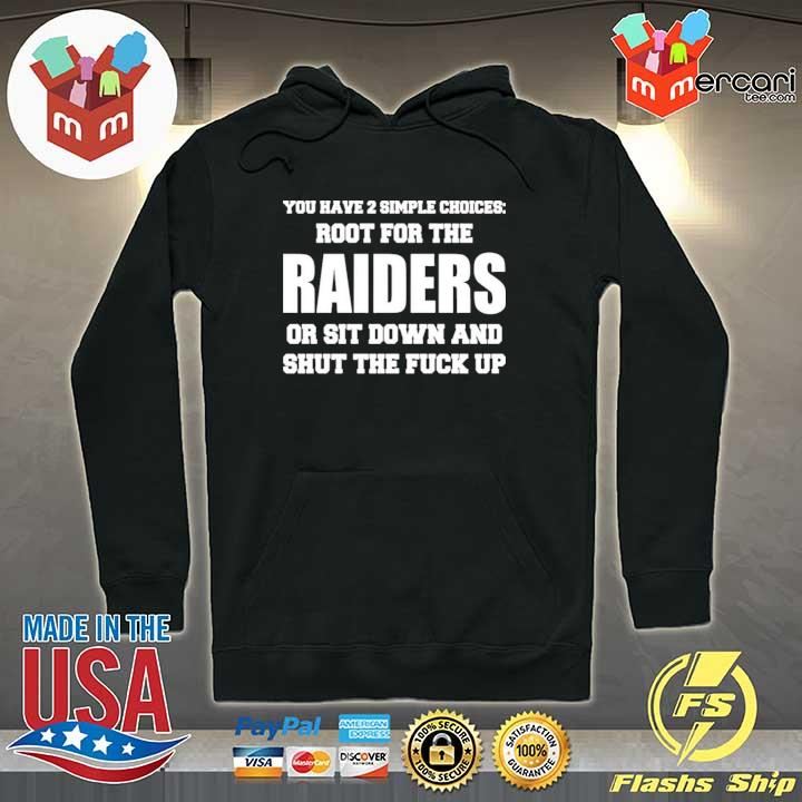 You have 2 simple choices root for the raiders or sit down s Hoodie